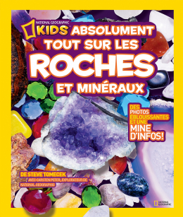 National Geographic Kids : Absolument tout sur les roches et minéraux