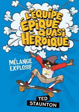 L' équipe épique quasi héroïque : N° 2 - Mélange explosif