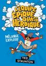 L' équipe épique quasi héroïque : Mélange explosif