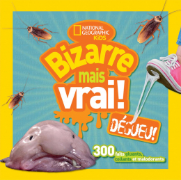 National Geographic Kids : Bizarre mais vrai! Dégueu!
