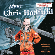 Scholastic Canada Biography: Meet Chris Hadfield