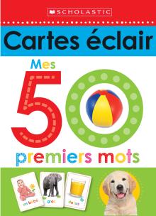 Apprendre avec Scholastic : Cartes éclair : Mes 50 premiers mots
