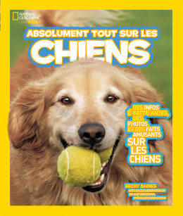 National Geographic Kids : Absolument tout sur les chiens
