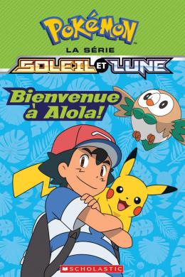 Pokémon : La série Soleil et Lune : Bienvenue à Alola!