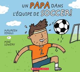 Un papa dans l'équipe de soccer!