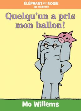 Éléphant et Rosie : Quelqu'un a pris mon ballon!