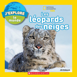 National Geographic Kids : J'explore le monde : Les léopards des neiges