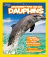 National Geographic Kids : Absolument tout sur les dauphins
