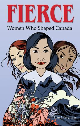 Fierce: Women Who Shaped Canada