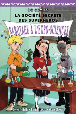 DC Comics : La société secrète des superhéros : N° 4 - Sabotage à l'expo-sciences