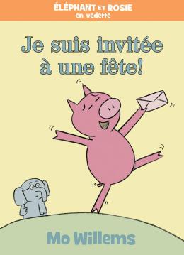 Éléphant et Rosie : Je suis invitée à une fête!