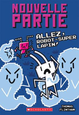 Nouvelle partie :  N° 7 - Allez, Robot-Super Lapin!