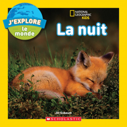 National Geographic Kids : J'explore le monde : La nuit