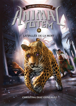 Animal totem : Les Bêtes Suprêmes : N° 7 - La vallée de la mort