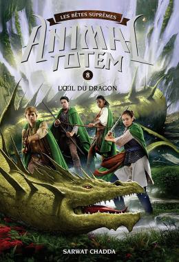 Animal totem : Les Bêtes Suprêmes : N° 8 - L'Œil du Dragon