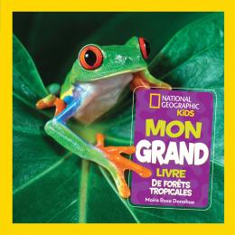 National Geographic Kids : Mon grand livre de forêts tropicales