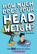 How Much Does Your Head Weigh? The Big Book of Facts