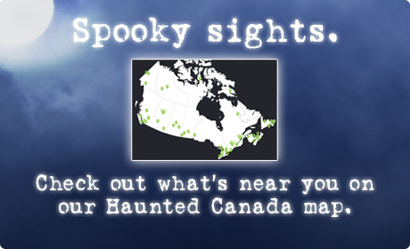 Spooky sights. Check out what's near you on our Haunted Canada map.